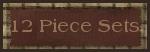 12 PIECE SETS