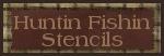 Huntin Fishin Stencils
